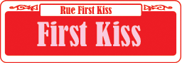 """""""Rue First Kiss, First Kiss"""" Written on a red and white sign."""